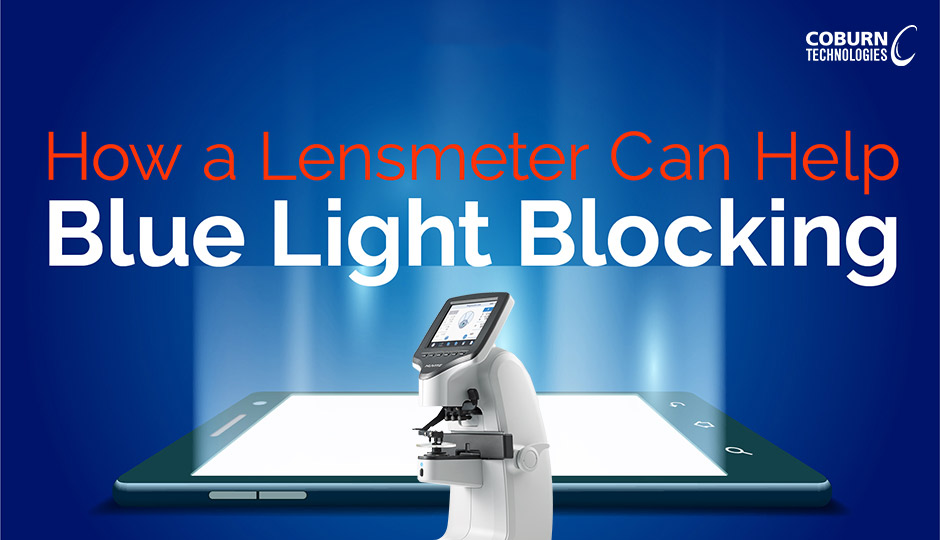 How a lensmeter can help blue light blocking, a blog post by Coburn Technologies