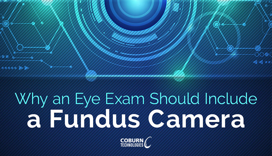 Why an Eye Exam Should Include a Fundus Camera, a blog by Coburn Technologies