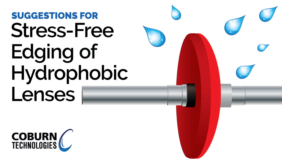 Suggestions for Stress-Free Edging of Hydrophobic Lenses, a blog by Coburn Technologies