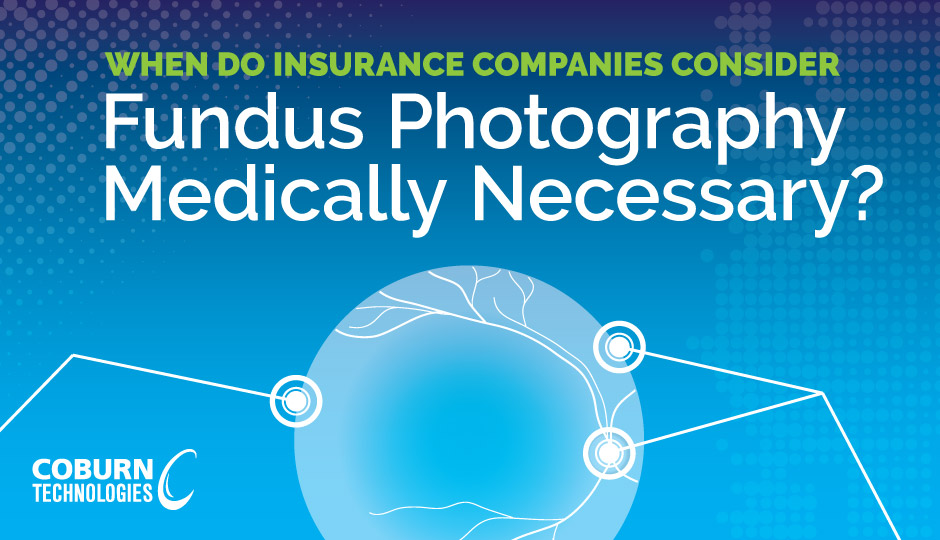 Do Insurance Companies Consider Fundus Photography Medically Necessary, a blog by Coburn Technologies