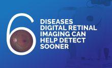 6 Diseases Digital Retinal Imaging Can Detect Sooner, a blog by Coburn Technologies