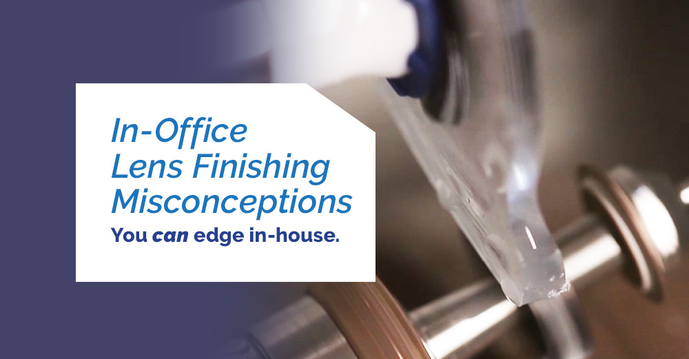 In-House Lens Finishing Myths Debunked, a blog post by Coburn Technologies and Frank Giammanco